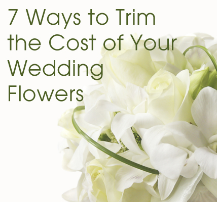Seven Ways To Trim The Cost Of Your Wedding Flowers